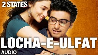 2 States Locha E Ulfat Full Song (Audio) | Arjun Kapoor, Alia Bhatt