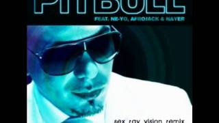 Pitbull - Give Me Everything ft NeYo,Afrojack&Nayer (Sex Ray Vision Remix)