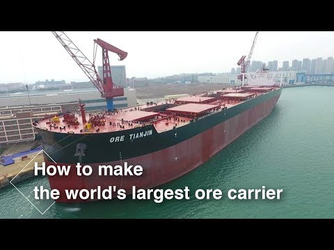 "Live: How to make the world's largest ore carrier 全球最大矿砂船""天津号"""