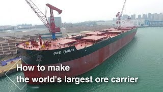 """Live: How to make the world's largest ore carrier 全球最大矿砂船""""天津号"""""""