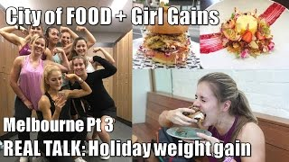 Girl Gains + Holiday Weight Gain?! | Melbourne Pt 3