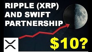 RIPPLE SWIFT PARTNERSHIP - XRP TO $10? (PART 1)