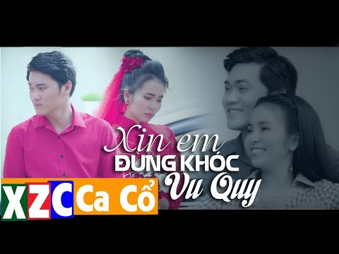 MV Tân Cổ Hơi Dài: Xin Em Đừng Khóc Vu Quy - Phương Cẩm Ngọc ft Nguyễn Văn Khởi | MV 4K OFFICIAL