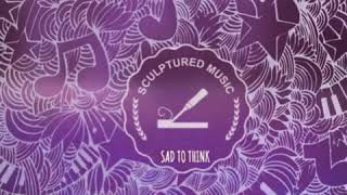 Gambar cover SculpturedMusic  - Sad To Think(XDizzle Dub Mix)