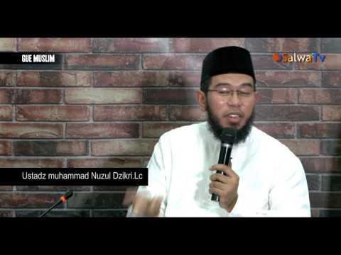 GUE MUSLIM - Ustadz Muhammad Nuzul Dzikri.Lc -