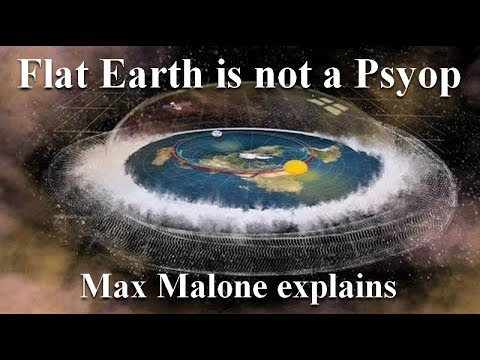 Flat Earth is not a Psyop - Max Malone tells you why...