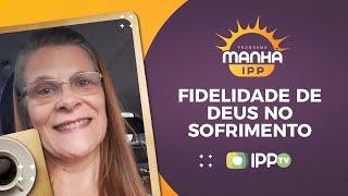 Fidelidade de Deus no Sofrimento   Manhã IPP   Débora Emmerick   IPP TV