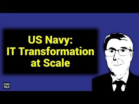 US Navy: NAVFAC CIO on Information Technology at Scale (CXOTalk #260)