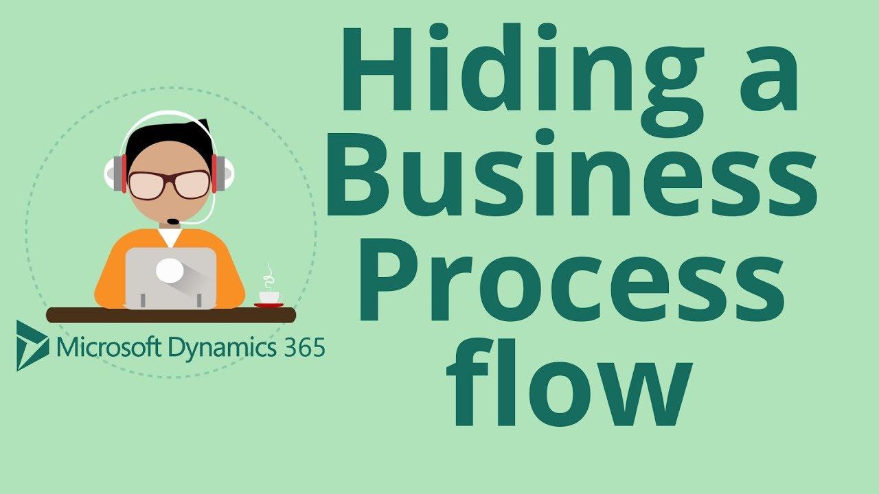 Hiding a Business Process flow in Dynamics 365 CRM