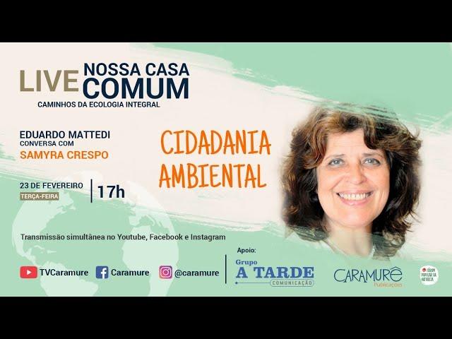 Cidadania Ambiental no Brasil com Samyra Crespo - Nossa Casa Comum na TV CARAMURÊ