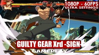 GUILTY GEAR Xrd SIGN gameplay PC HD [1080p/60fps]