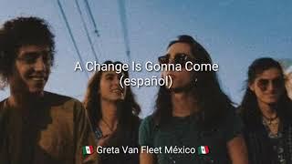 Greta Van Fleet - A Change Is Gonna Come (español)