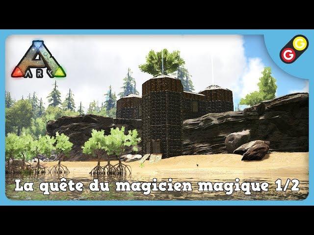 ARK : Survival Evolved - La quête du magicien magique 1/2 [FR]