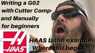 Writing a G02 on HAAS CNC LATHE - Manually and with Cutter Comp for beginners