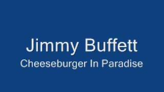 Jimmy Buffett-Cheeseburger In Paradise