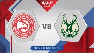 Atlanta Hawks vs Milwaukee Bucks: March 17, 2018