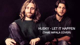 HUSKY - LET IT HAPPEN (Tame Impala cover)