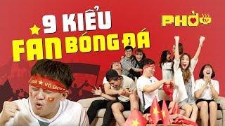 9 kiểu Fan bóng đá quen thuộc - Chúc mừng U23 Việt Nam | Phở Đặc Biệt