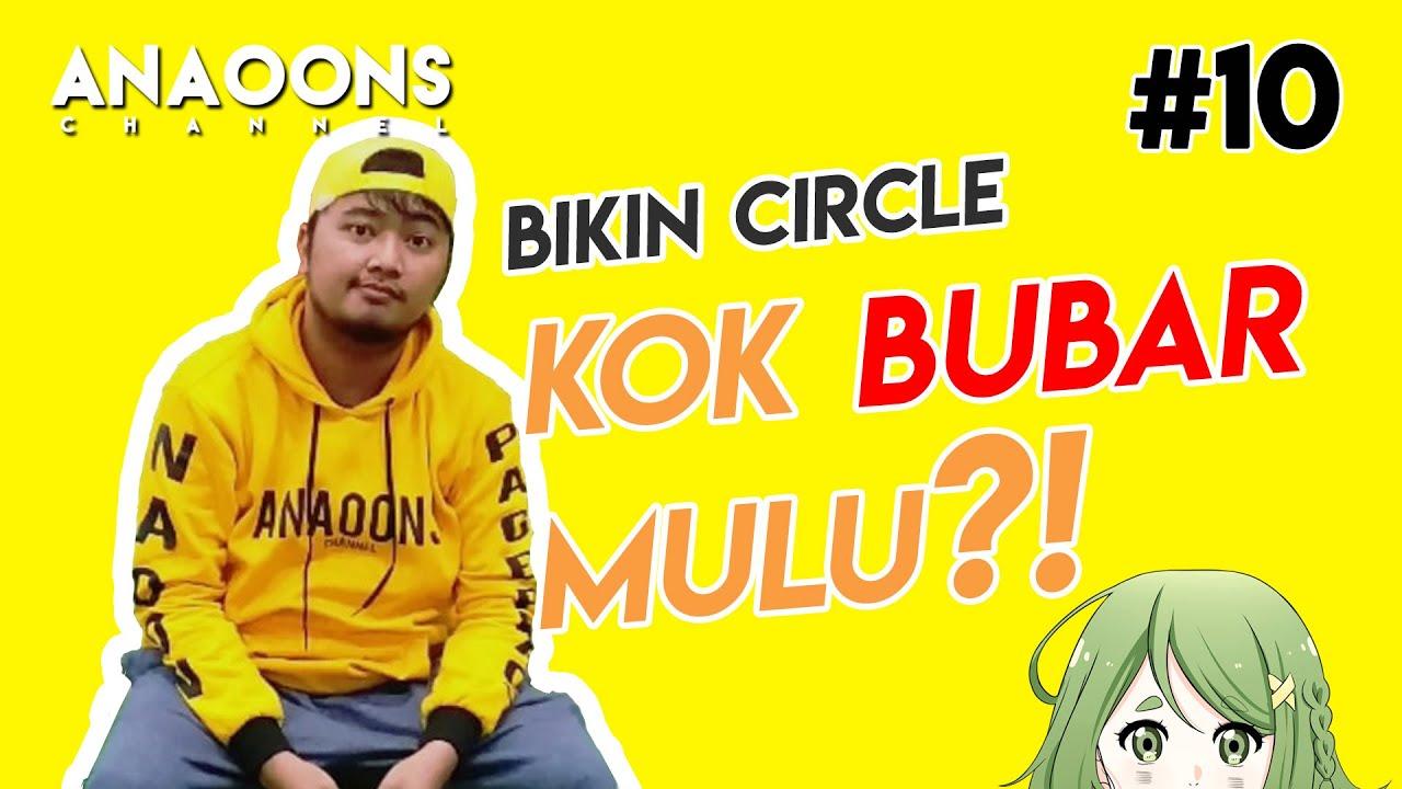 【ANAOONS #10】CIRCLEMU BUBAR MULU???!!!!! Ini sebabnya.....【Indonesia/Vtuber】