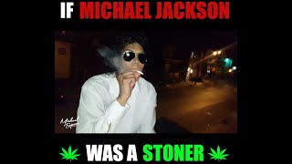 If Michael Jackson Was A Stoner