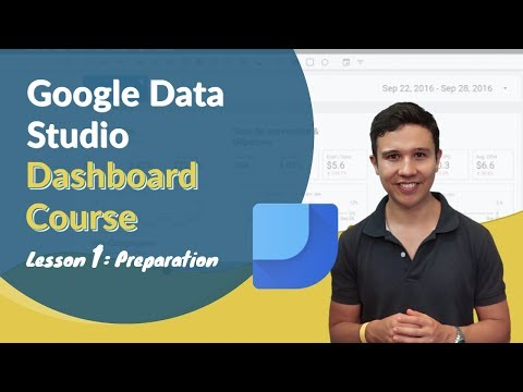 Google Data Studio Dashboard Preparations | Lesson 1