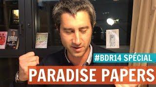 #BDR14 : PARADISE PAPERS, ABSENTÉISME À L'ASSEMBLÉE, FNSEA, DÉONTOLOGUE & LA FAUTE À L'EUROPE !