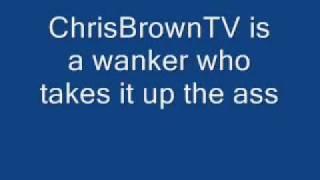 ChrisBrownTV is a wanker