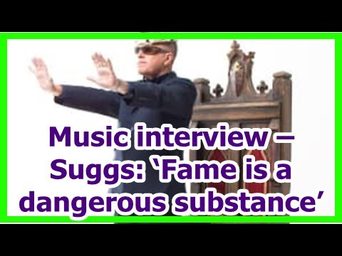 Music interview – Suggs: 'Fame is a dangerous substance'