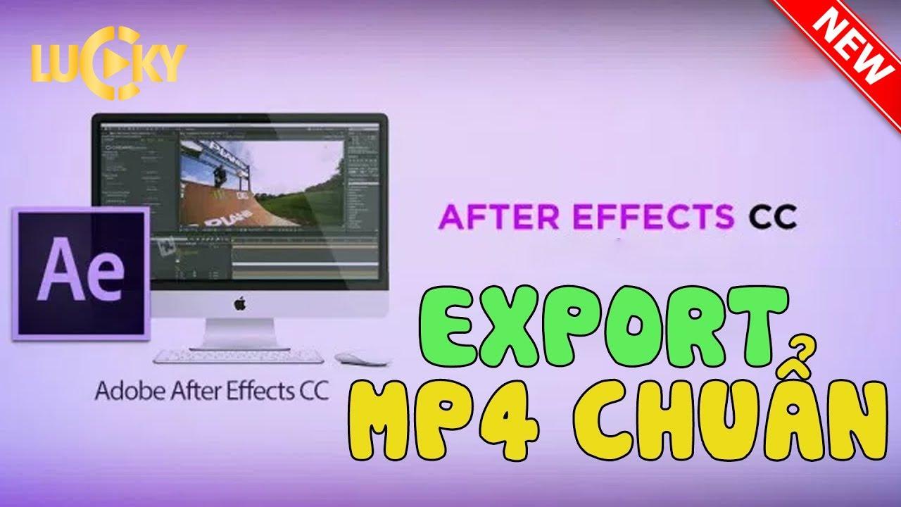 Hướng dẫn cách xuất video (export file) mp4 chuẩn trong after effect 2018