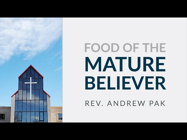 Food Of The Mature Believer by Rev. Andrew Pak