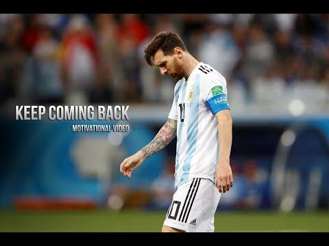 Lionel Messi – KEEP COMING BACK • Motivational Video 2018 (HD)