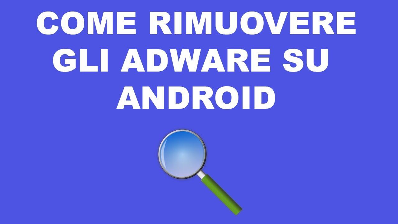 Come rimuovere gli Adware su Android