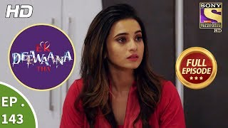 Ek Deewaana Tha - Ep 143 - Full Episode - 9th May, 2018