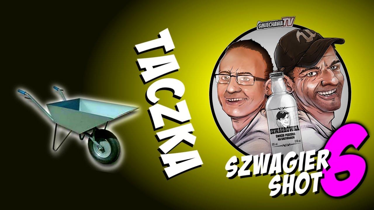 Taczka - Szwagier SHOT 6