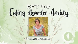 EFT For Eating Disorder Anxiety by Kim Marshall