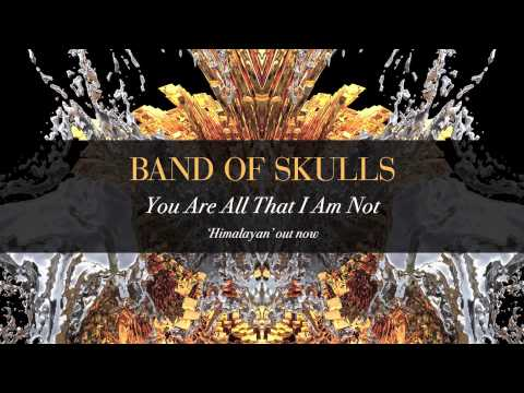 Band Of Skulls - You Are All That I am Not