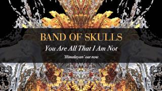 Watch Band Of Skulls You Are All That I Am Not video