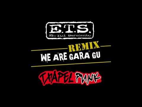 E.T.S. - We Are Gara Gu (Txapelpunk Remix)