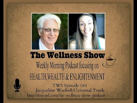 Jacqueline Wachell Universal Truth ep 81 The Wellness Show