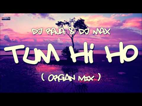 DJ Raja & DJ Max - Tum Hi Ho ( Organ Mix )