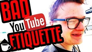 VLOG | BAD YouTube Etiquette