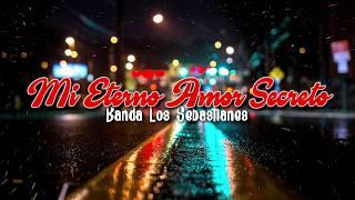 Banda Los Sebastianes Mi Eterno Amor Secreto Letra.mp3
