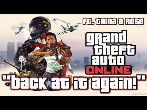 BACK AT IT AGIN! - GTA 5 Online (ft. Trina & Rose)