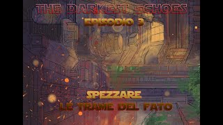 The Darkest Echoes #3: Spezzare le trame del Fato