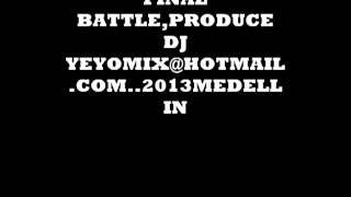 FINAL BATTLE   ,PRODUCE DJ YEYOMIX 2013 MEDELLIN ONLY FOR B,BOYS mp3
