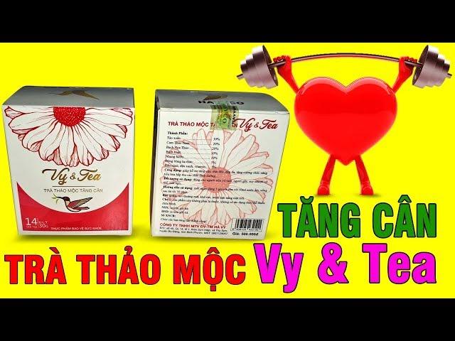 TRÀ THẢO MỘC TĂNG CÂN VY & TEA HIỆU QUẢ | Liên hệ: 0973 162749