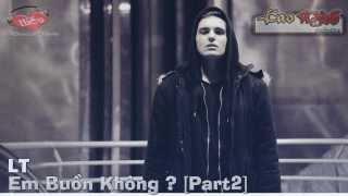 Em Buồn Không (Part 2)-  LT [Video Lyric Official HD]