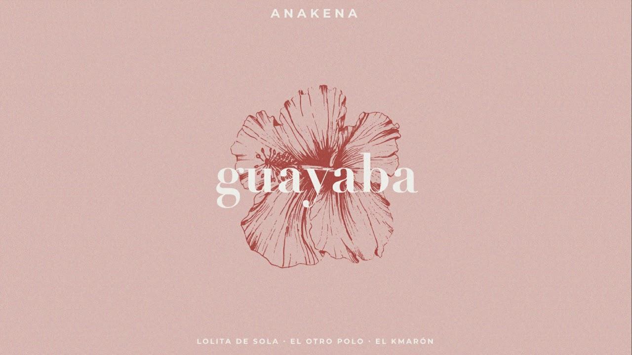 Anakena - Guayaba (Acústica) Ft. Lolita de Sola, El Otro Polo y El Kmarón
