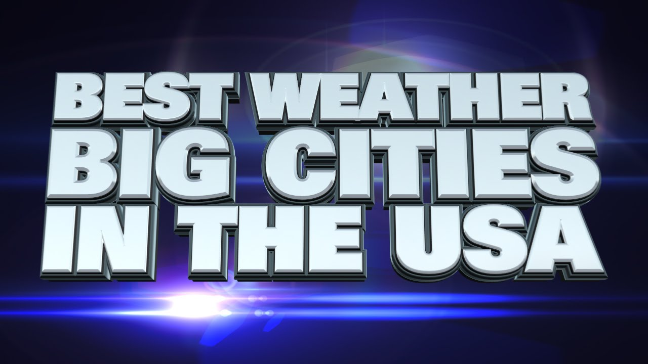 10 Big Cities With The Best Weather In Usa