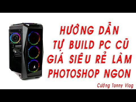 TỰ BUILD PC GIÁ SIÊU RẺ LÀM PHOTOSHOP VÀ CHẠY THỬ 30 TAB!